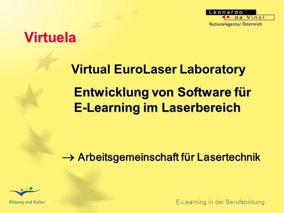 BSO 31.03.2003 Virtuela Virtual EuroLaser Laboratory E-Learning in der Berufsbildung Entwicklung von Software für E-Learning im Laserbereich Arbeitsgemeinschaft für Lasertechnik Arbeitsgemeinschaft für Lasertechnik