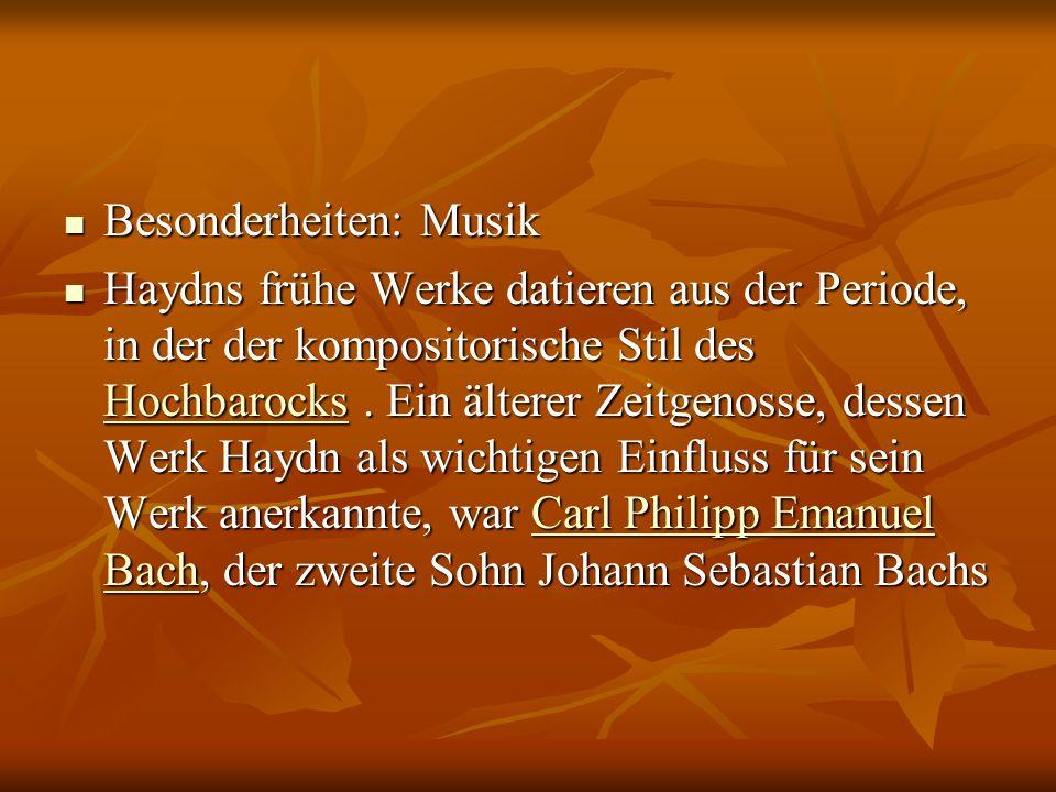 Besonderheiten: Musik Besonderheiten: Musik Haydns frühe Werke datieren aus der Periode, in der der kompositorische Stil des Hochbarocks.