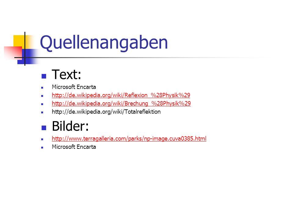 Quellenangaben Text: Microsoft Encarta http://de.wikipedia.org/wiki/Reflexion_%28Physik%29 http://de.wikipedia.org/wiki/Brechung_%28Physik%29 http://d