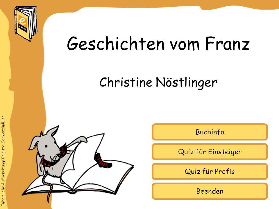Inhaltliche Aufbereitung: Brigitte Schwarzlmüller Quiz für Einsteiger Quiz für Profis Buchinfo Christine Nöstlinger Geschichten vom Franz Beenden