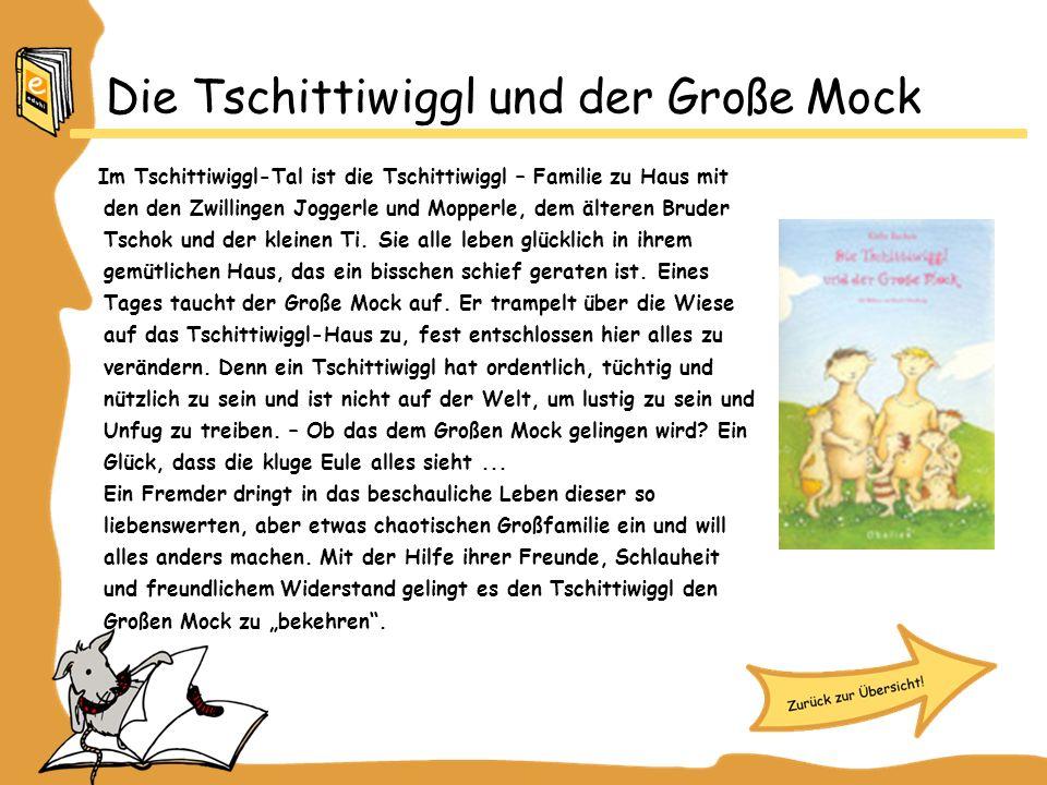 Die Tschittiwiggl und der Große Mock Im Tschittiwiggl-Tal ist die Tschittiwiggl – Familie zu Haus mit den den Zwillingen Joggerle und Mopperle, dem älteren Bruder Tschok und der kleinen Ti.