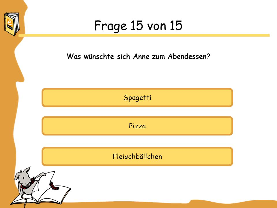 Spagetti Pizza Fleischbällchen Frage 15 von 15 Was wünschte sich Anne zum Abendessen?