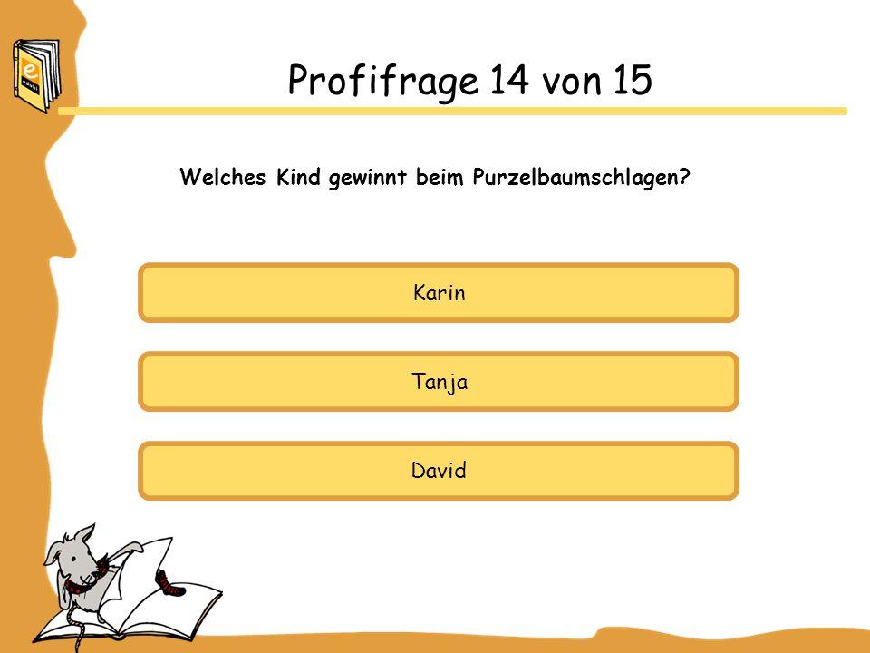 Profifrage 14 von 15 Welches Kind gewinnt beim Purzelbaumschlagen? Karin Tanja David