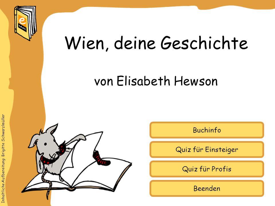 Inhaltliche Aufbereitung: Brigitte Schwarzlmüller Quiz für Einsteiger Quiz für Profis Buchinfo von Elisabeth Hewson Wien, deine Geschichte Beenden
