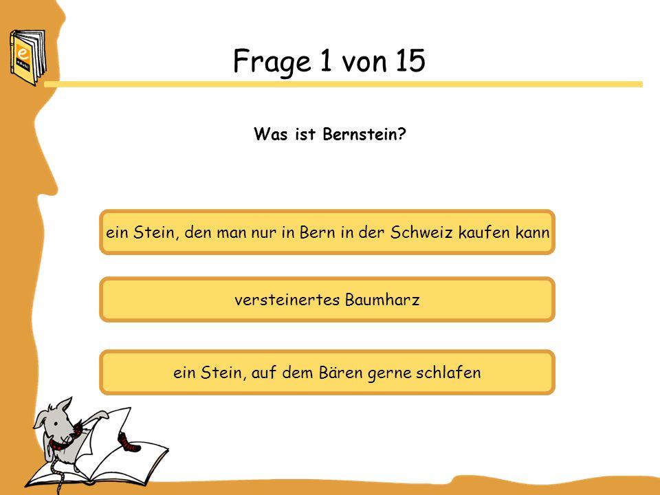 ein Stein, den man nur in Bern in der Schweiz kaufen kann versteinertes Baumharz ein Stein, auf dem Bären gerne schlafen Frage 1 von 15 Was ist Bernstein?