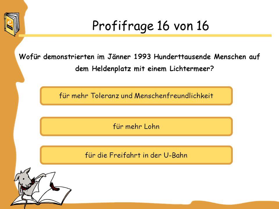 Profifrage 16 von 16 Wofür demonstrierten im Jänner 1993 Hunderttausende Menschen auf dem Heldenplatz mit einem Lichtermeer.