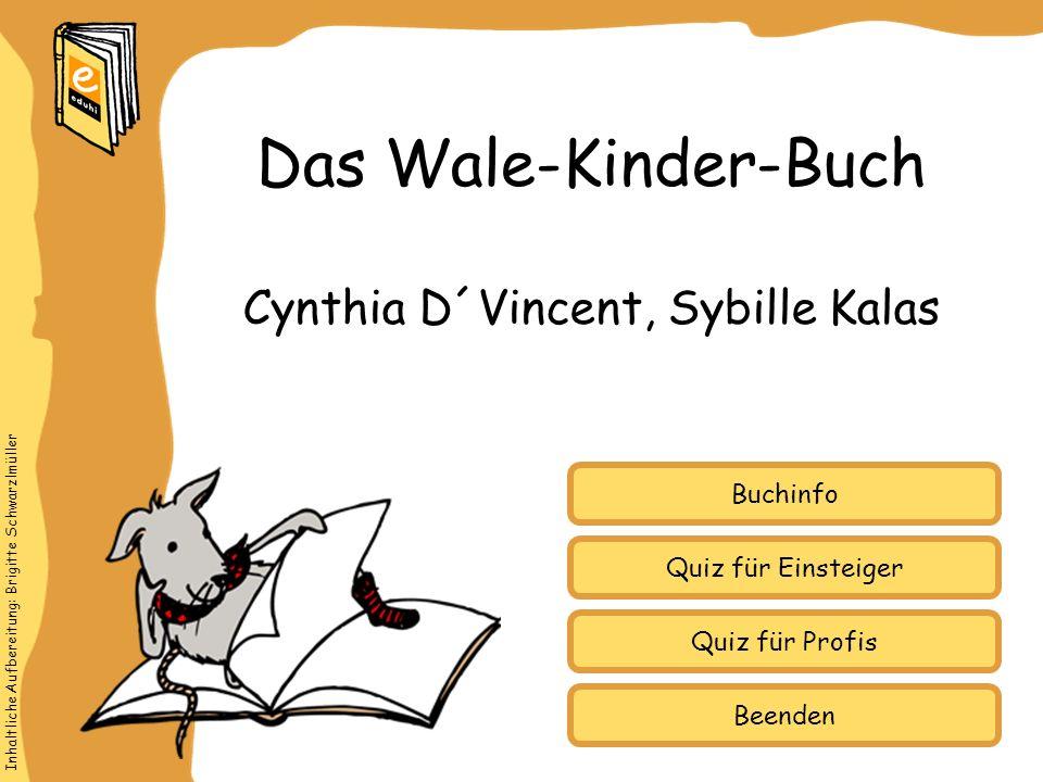 Inhaltliche Aufbereitung: Brigitte Schwarzlmüller Quiz für Einsteiger Quiz für Profis Buchinfo Cynthia D´Vincent, Sybille Kalas Das Wale-Kinder-Buch B