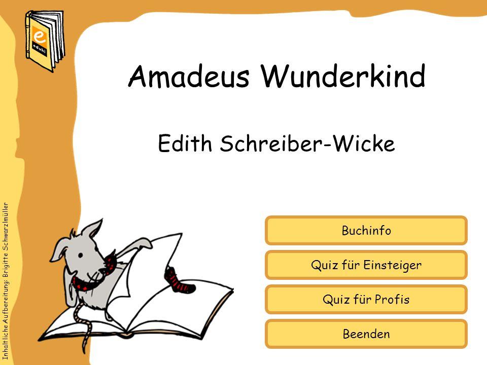 Inhaltliche Aufbereitung: Brigitte Schwarzlmüller Quiz für Einsteiger Quiz für Profis Buchinfo Edith Schreiber-Wicke Amadeus Wunderkind Beenden