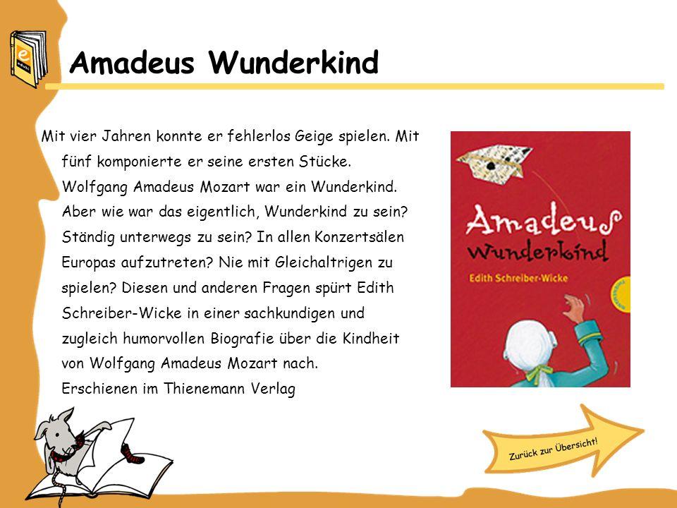 Amadeus Wunderkind Mit vier Jahren konnte er fehlerlos Geige spielen. Mit fünf komponierte er seine ersten Stücke. Wolfgang Amadeus Mozart war ein Wun
