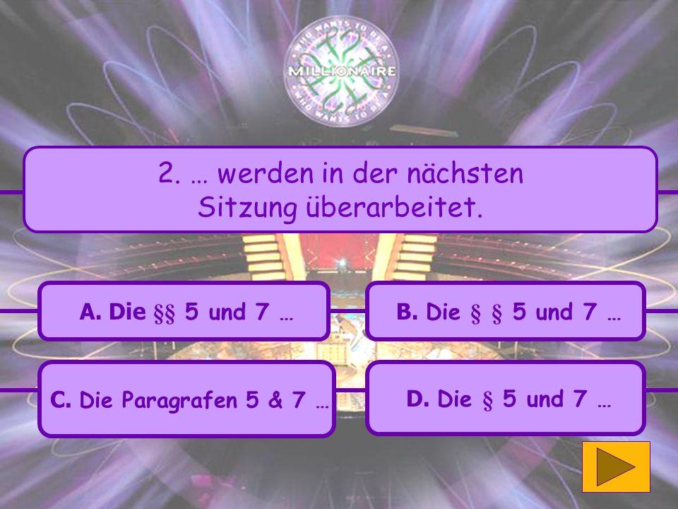 C.Die Paragrafen 5 & 7 … A. Die §§ 5 und 7 … B. Die § § 5 und 7 … D.