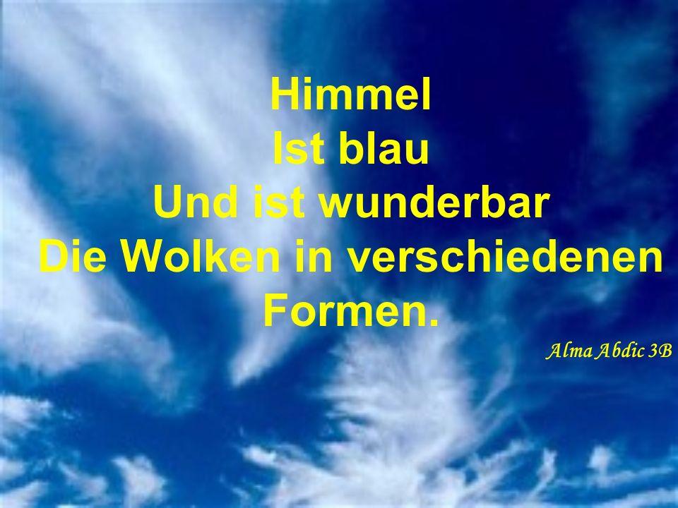 Himmel Ist blau Und ist wunderbar Die Wolken in verschiedenen Formen. Alma Abdic 3B