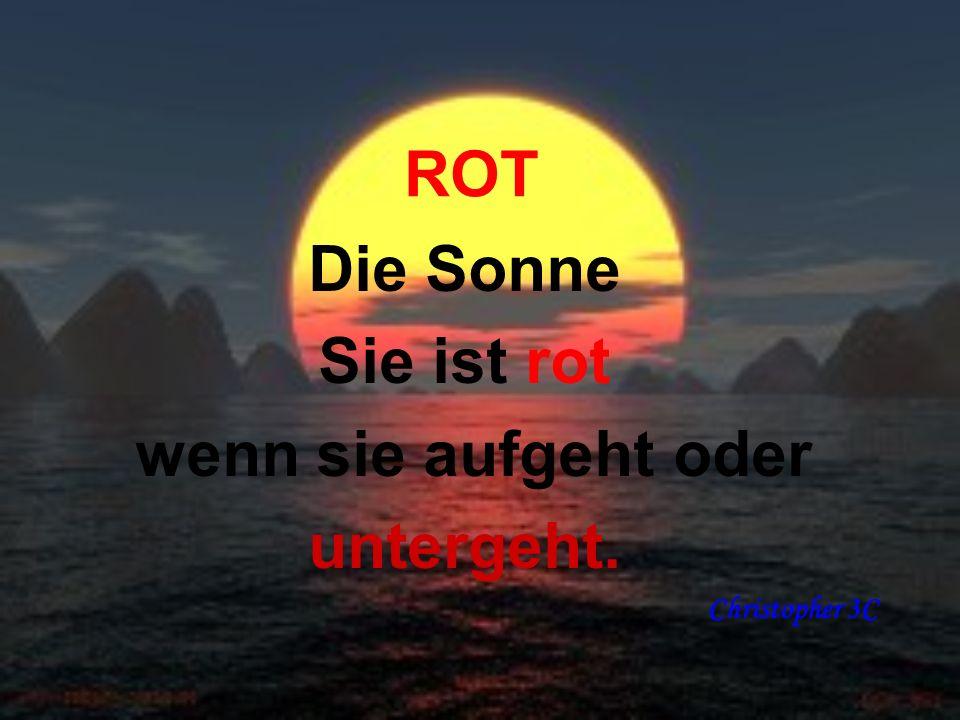 ROT Die Sonne Sie ist rot wenn sie aufgeht oder untergeht. Christopher 3C