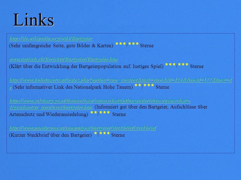 Links http://de.wikipedia.org/wiki/Bartgeier (Sehr umfangreiche Seite, gute Bilder & Karten) *** / *** Sterne www.tierisch.ch/Berichte/Bartgeier/Bartg