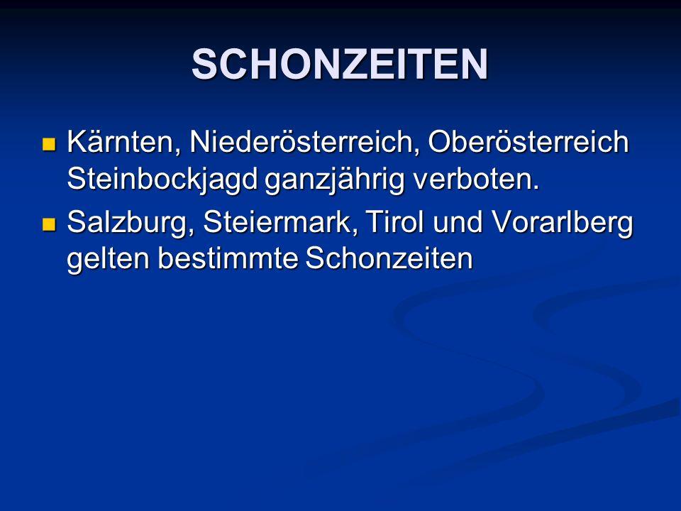 SCHONZEITEN Kärnten, Niederösterreich, Oberösterreich Steinbockjagd ganzjährig verboten. Kärnten, Niederösterreich, Oberösterreich Steinbockjagd ganzj