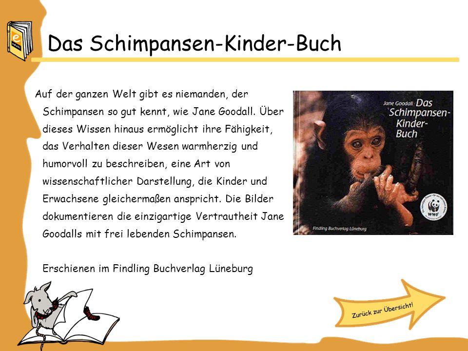Das Schimpansen-Kinder-Buch Auf der ganzen Welt gibt es niemanden, der Schimpansen so gut kennt, wie Jane Goodall. Über dieses Wissen hinaus ermöglich