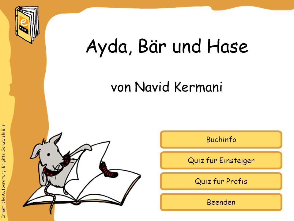 Inhaltliche Aufbereitung: Brigitte Schwarzlmüller Quiz für Einsteiger Quiz für Profis Buchinfo von Navid Kermani Ayda, Bär und Hase Beenden