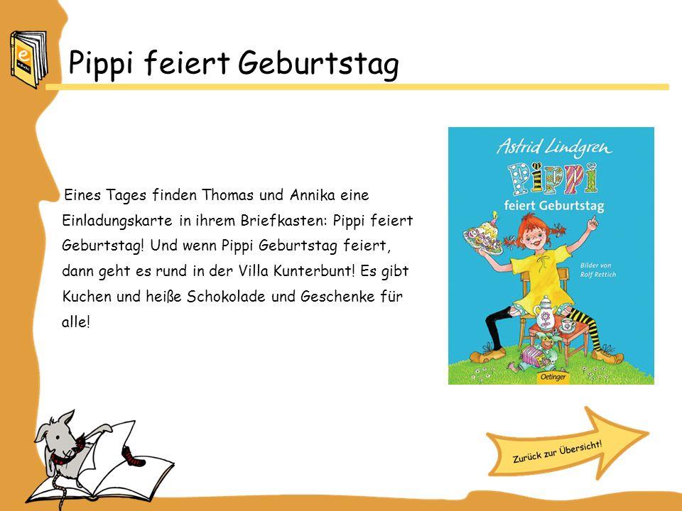 Pippi feiert Geburtstag Eines Tages finden Thomas und Annika eine Einladungskarte in ihrem Briefkasten: Pippi feiert Geburtstag! Und wenn Pippi Geburt