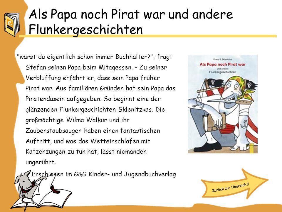 Als Papa noch Pirat war und andere Flunkergeschichten warst du eigentlich schon immer Buchhalter , fragt Stefan seinen Papa beim Mitagessen.