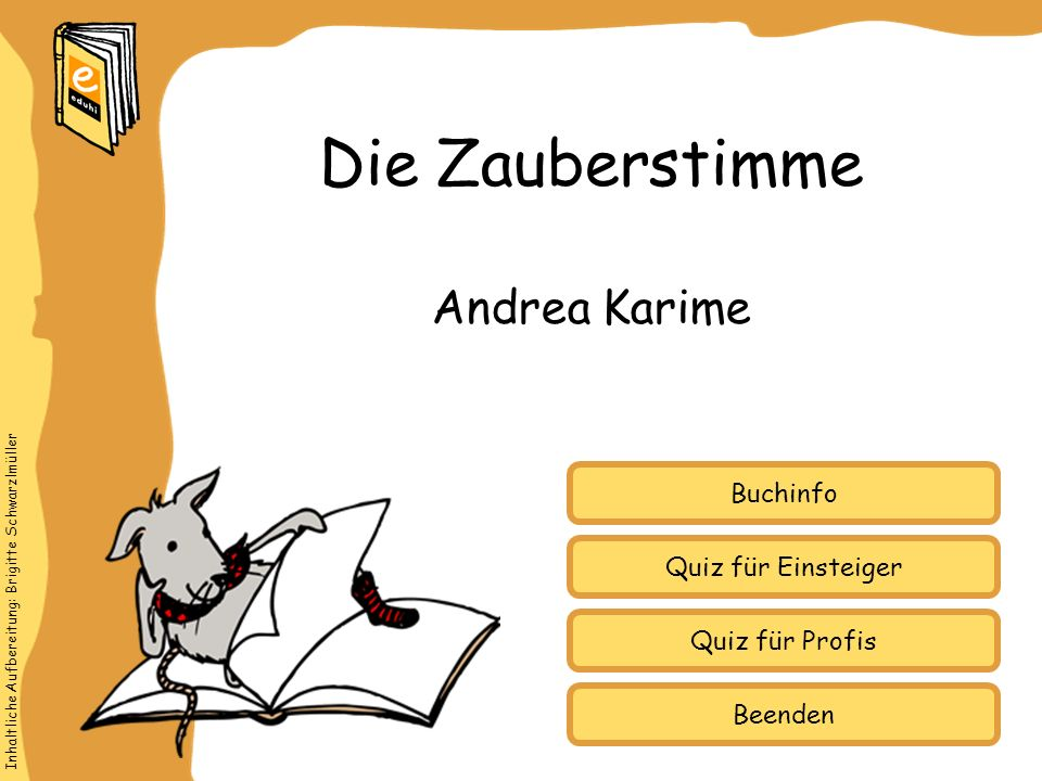 Inhaltliche Aufbereitung: Brigitte Schwarzlmüller Quiz für Einsteiger Quiz für Profis Buchinfo Andrea Karime Die Zauberstimme Beenden