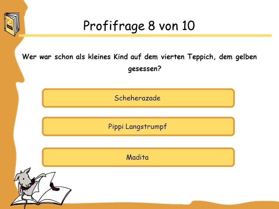 Scheherazade Pippi Langstrumpf Madita Profifrage 8 von 10 Wer war schon als kleines Kind auf dem vierten Teppich, dem gelben gesessen?