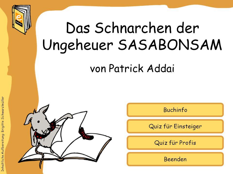 Inhaltliche Aufbereitung: Brigitte Schwarzlmüller Quiz für Einsteiger Quiz für Profis Buchinfo von Patrick Addai Das Schnarchen der Ungeheuer SASABONSAM Beenden