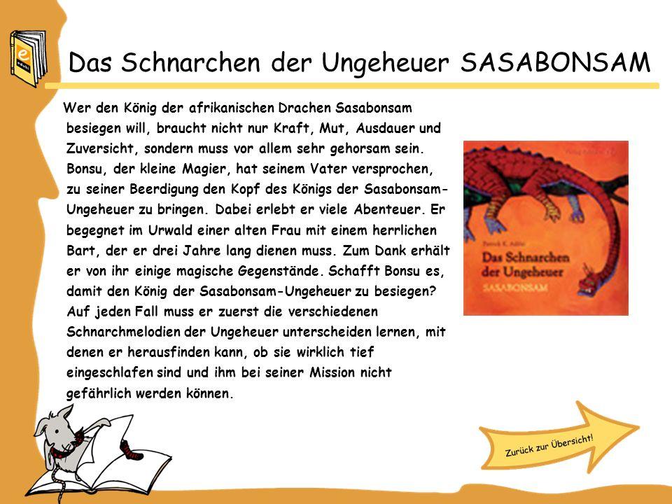 Das Schnarchen der Ungeheuer SASABONSAM Wer den König der afrikanischen Drachen Sasabonsam besiegen will, braucht nicht nur Kraft, Mut, Ausdauer und Zuversicht, sondern muss vor allem sehr gehorsam sein.