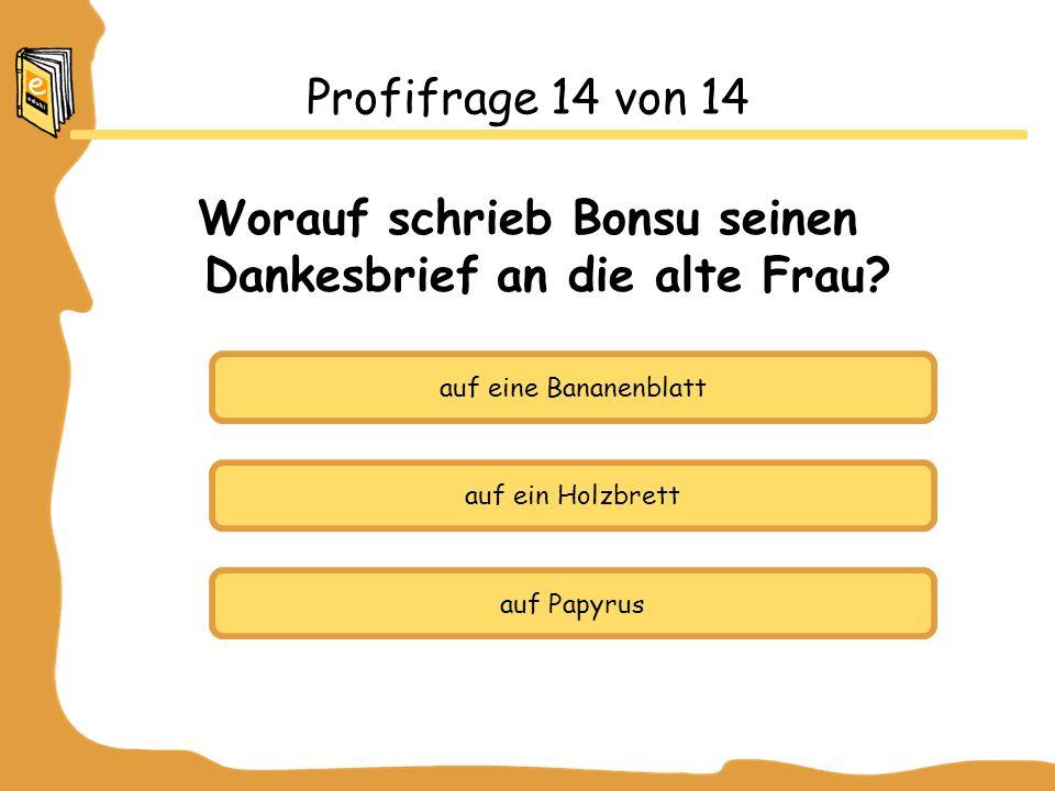 Profifrage 14 von 14 Worauf schrieb Bonsu seinen Dankesbrief an die alte Frau.