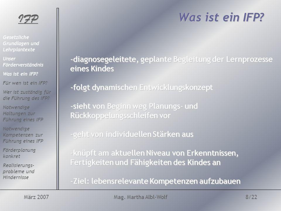 IFP März 2007Mag. Martha Albl-Wolf8/22 Was ist ein IFP.