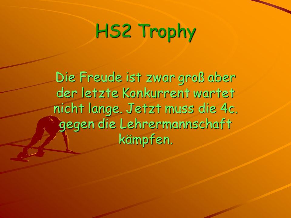 HS2 Trophy Die Freude ist zwar groß aber der letzte Konkurrent wartet nicht lange.