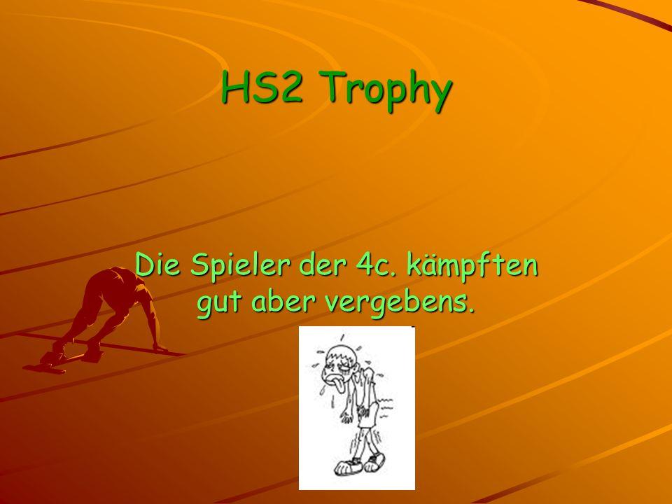 HS2 Trophy Letztendlich verlor die 4c.Gegen die Lehrer mit 3 : 6.