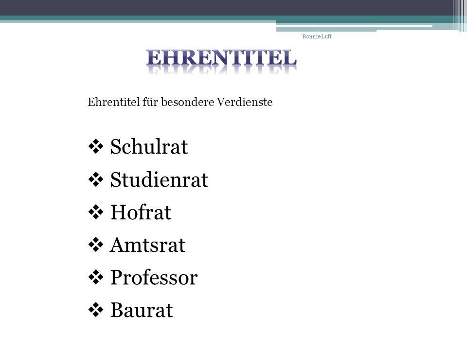 Schulrat Studienrat Hofrat Amtsrat Professor Baurat Ehrentitel für besondere Verdienste Ronnie Luft