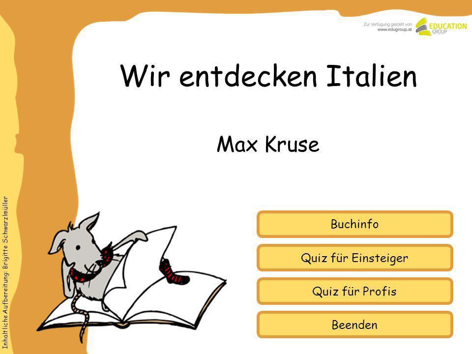 Inhaltliche Aufbereitung: Brigitte Schwarzlmüller Quiz für Einsteiger Quiz für Profis Buchinfo Wir entdecken Italien Max Kruse Beenden