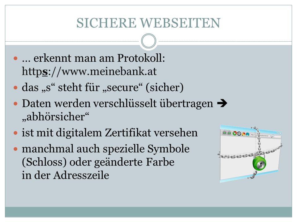 SICHERE WEBSEITEN … erkennt man am Protokoll: https://www.meinebank.at das s steht für secure (sicher) Daten werden verschlüsselt übertragenabhörsiche