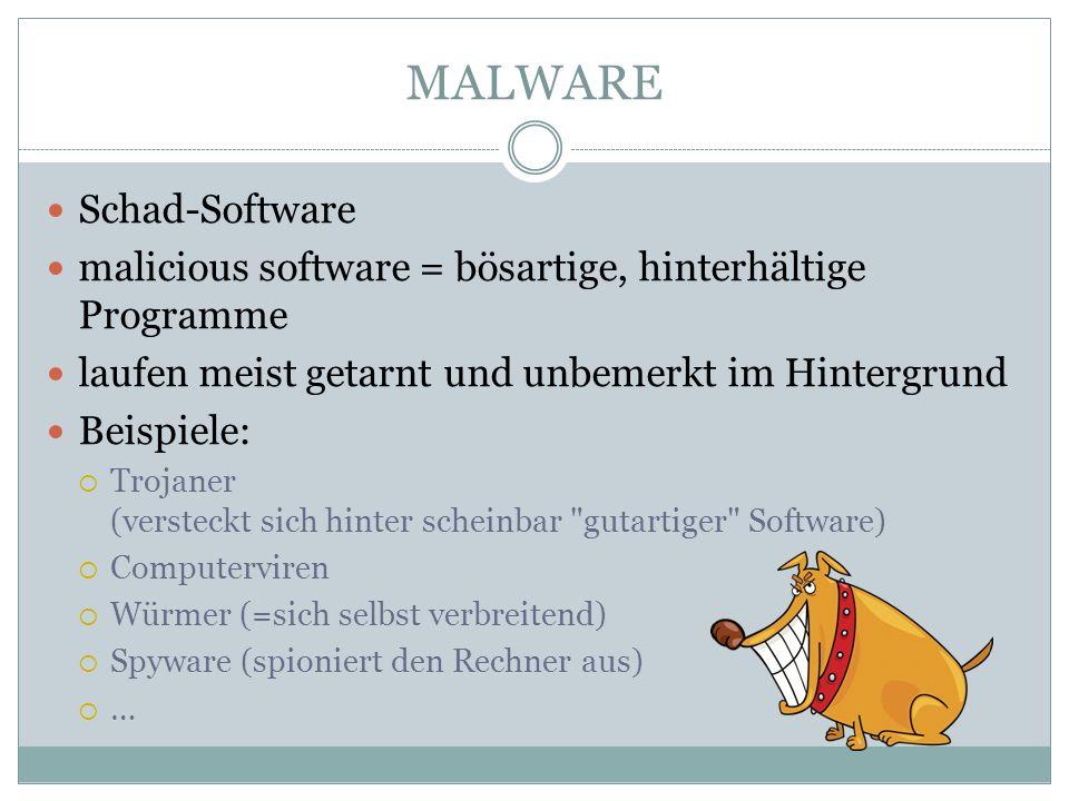 MALWARE Schad-Software malicious software = bösartige, hinterhältige Programme laufen meist getarnt und unbemerkt im Hintergrund Beispiele: Trojaner (