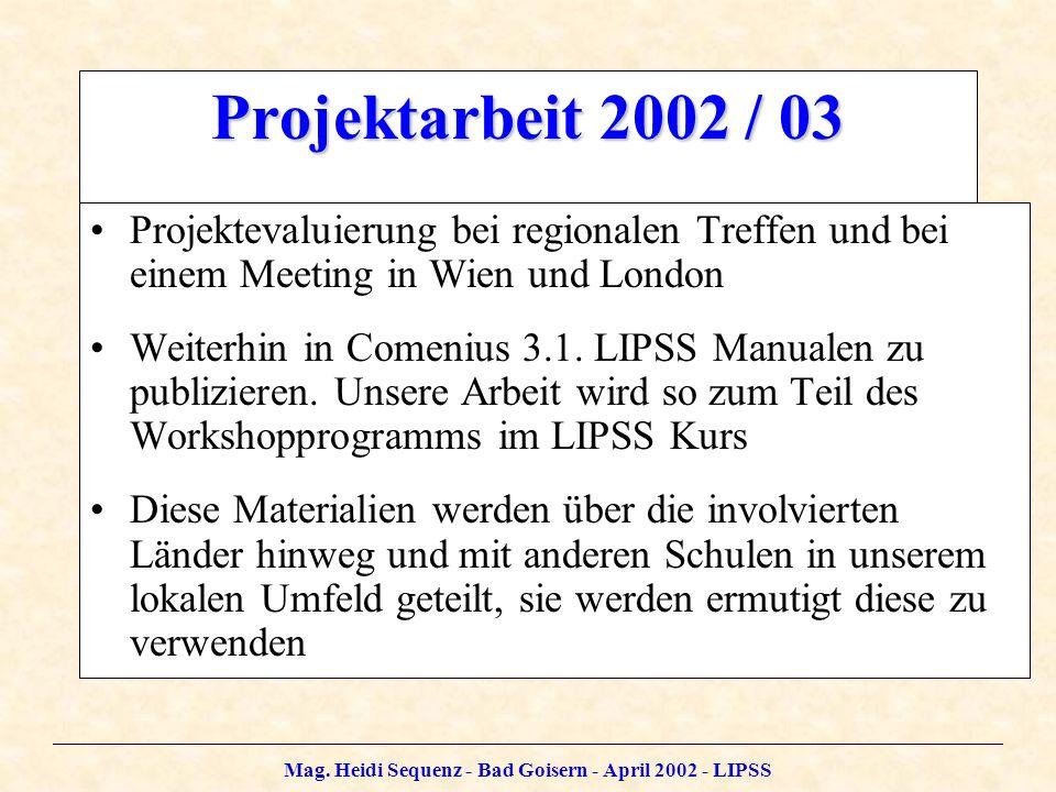 Mag. Heidi Sequenz - Bad Goisern - April 2002 - LIPSS Projektarbeit 2002 / 03 Projektevaluierung bei regionalen Treffen und bei einem Meeting in Wien
