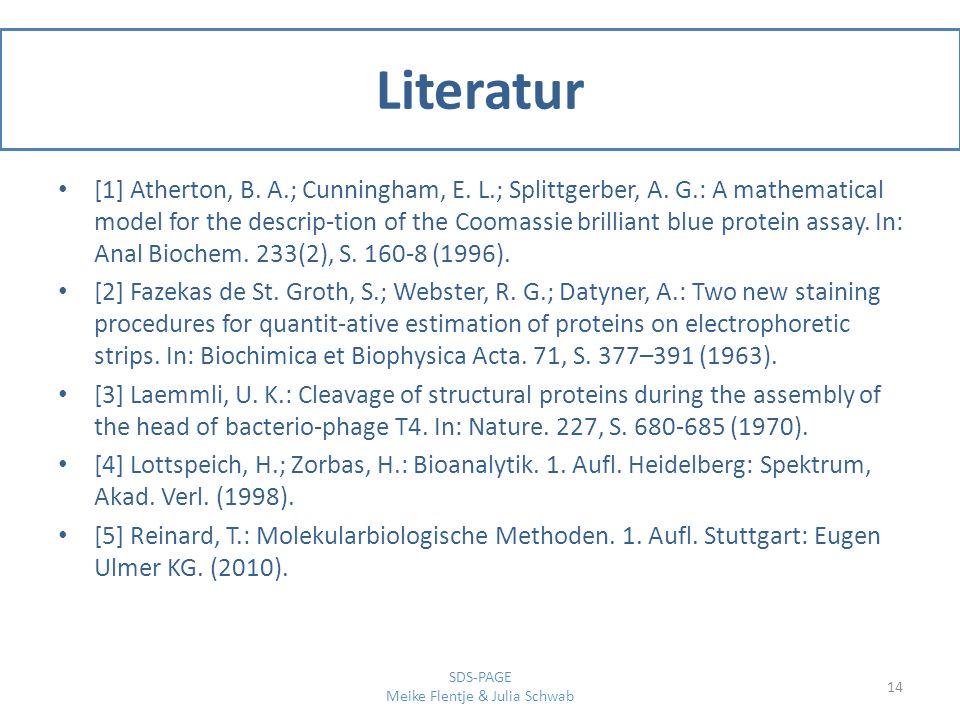 Literatur [1] Atherton, B. A.; Cunningham, E. L.; Splittgerber, A. G.: A mathematical model for the descrip-tion of the Coomassie brilliant blue prote