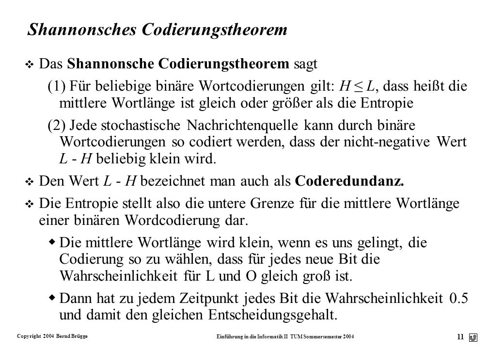 Copyright 2004 Bernd Brügge Einführung in die Informatik II TUM Sommersemester 2004 11 Shannonsches Codierungstheorem v Das Shannonsche Codierungstheo
