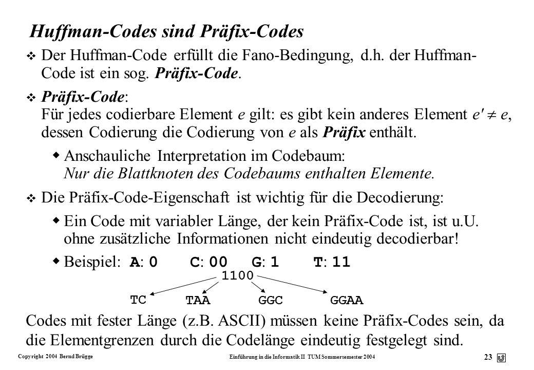 Copyright 2004 Bernd Brügge Einführung in die Informatik II TUM Sommersemester 2004 23 Huffman-Codes sind Präfix-Codes v Der Huffman-Code erfüllt die