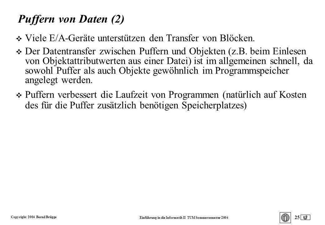 Copyright 2004 Bernd Brügge Einführung in die Informatik II TUM Sommersemester 2004 25 Puffern von Daten (2) v Viele E/A-Geräte unterstützen den Transfer von Blöcken.