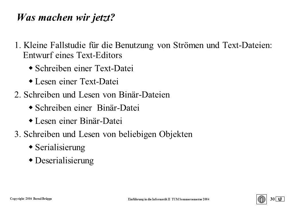 Copyright 2004 Bernd Brügge Einführung in die Informatik II TUM Sommersemester 2004 30 Was machen wir jetzt.
