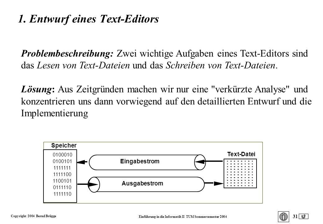Copyright 2004 Bernd Brügge Einführung in die Informatik II TUM Sommersemester 2004 31 1. Entwurf eines Text-Editors Problembeschreibung: Zwei wichtig