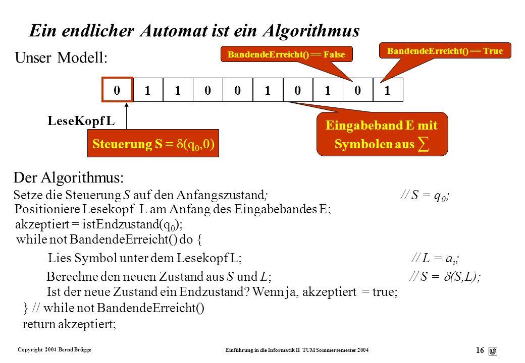 Copyright 2004 Bernd Brügge Einführung in die Informatik II TUM Sommersemester 2004 15 0 Arbeitsweise eines endlichen Automaten 011010101 0110011101 E