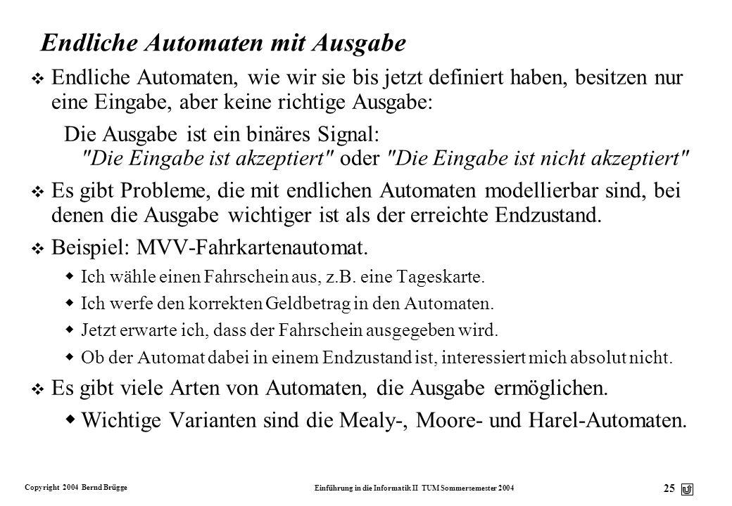 Copyright 2004 Bernd Brügge Einführung in die Informatik II TUM Sommersemester 2004 24 Sprache eines Automaten v Die von einem endlichen Automaten A a