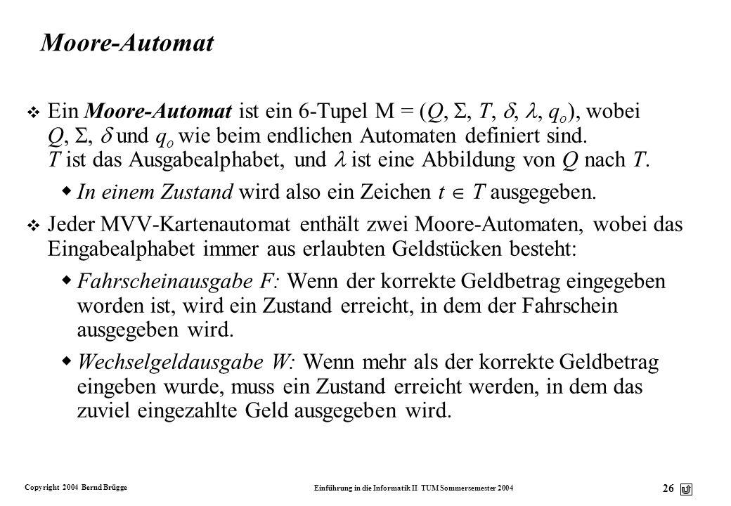 Copyright 2004 Bernd Brügge Einführung in die Informatik II TUM Sommersemester 2004 25 Endliche Automaten mit Ausgabe v Endliche Automaten, wie wir si