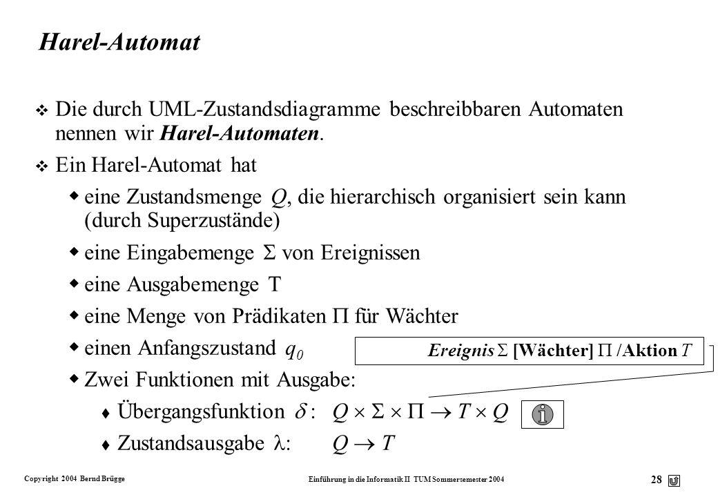 Copyright 2004 Bernd Brügge Einführung in die Informatik II TUM Sommersemester 2004 27 Mealy-Automat v Ein Mealy-Automat ist ein 6-Tupel M = (Q,, T,,,