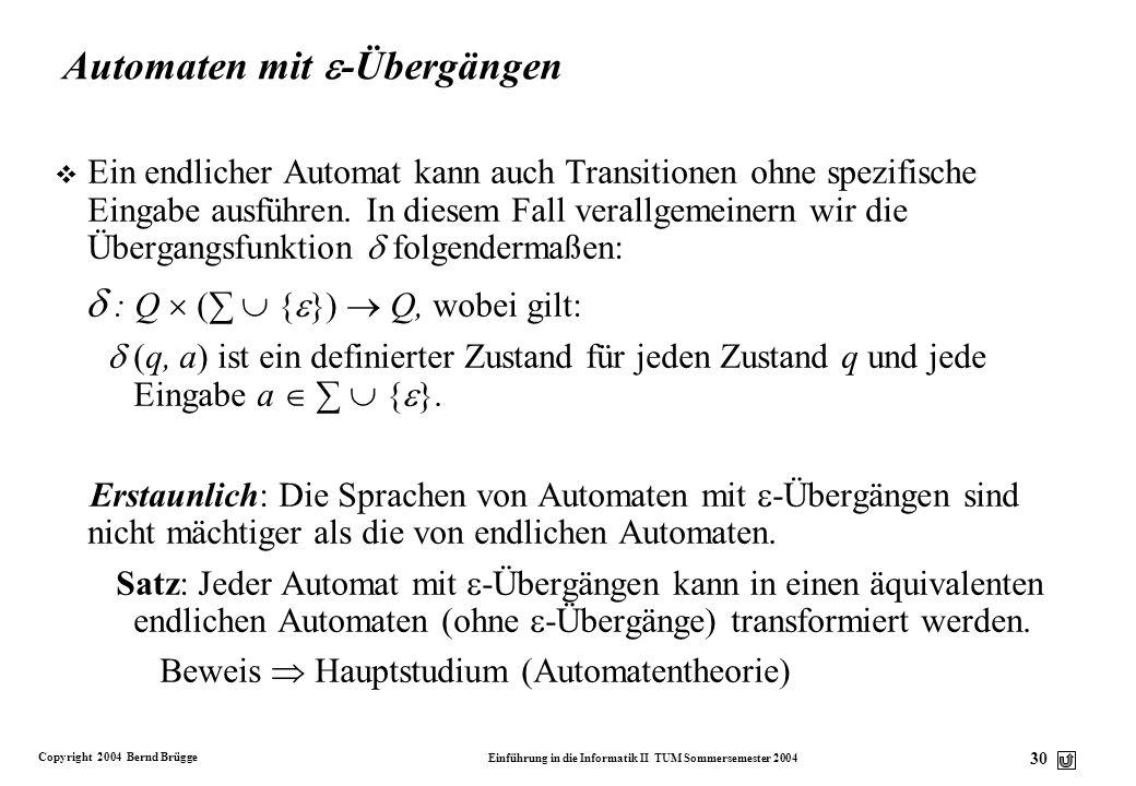 Copyright 2004 Bernd Brügge Einführung in die Informatik II TUM Sommersemester 2004 29 Endliche Automaten vs Harel-Automaten v Die Eingabe in einem en