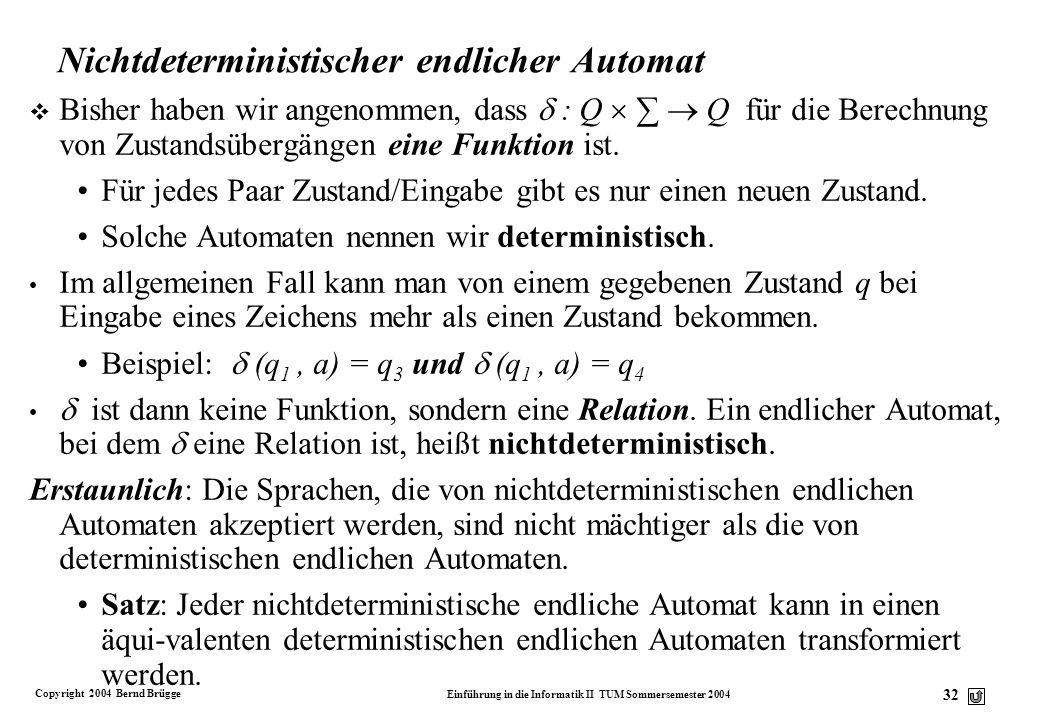 Copyright 2004 Bernd Brügge Einführung in die Informatik II TUM Sommersemester 2004 31 Beispiel für einen Automaten mit -Übergängen HKZW- KW-HZ Z Z HK
