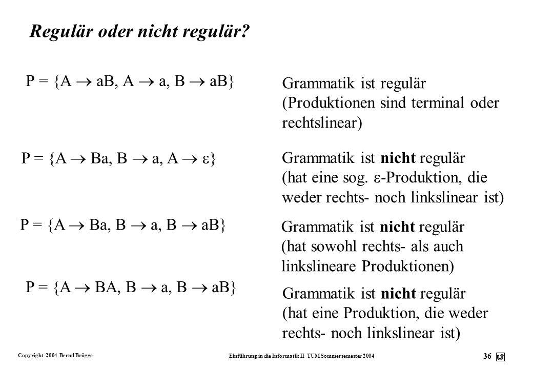 Copyright 2004 Bernd Brügge Einführung in die Informatik II TUM Sommersemester 2004 35 Einschub: Reguläre Grammatik (Chomsky-3-Grammatik) v Gegeben se