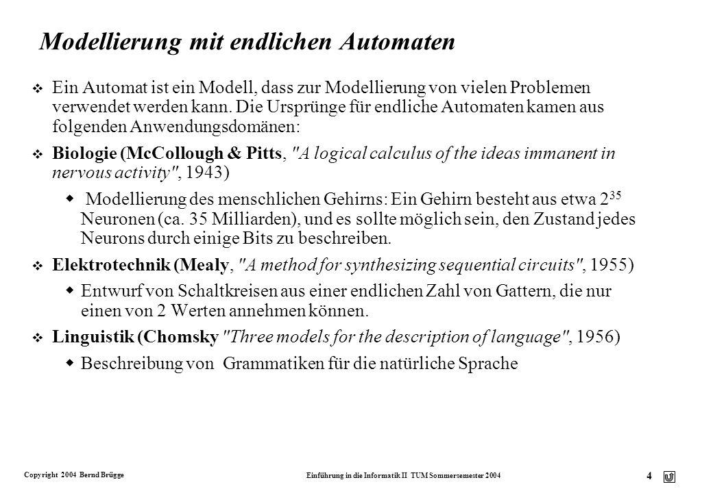 Copyright 2004 Bernd Brügge Einführung in die Informatik II TUM Sommersemester 2004 3 Ziele dieser Vorlesung v Sie können ein Objekt mit interessantem