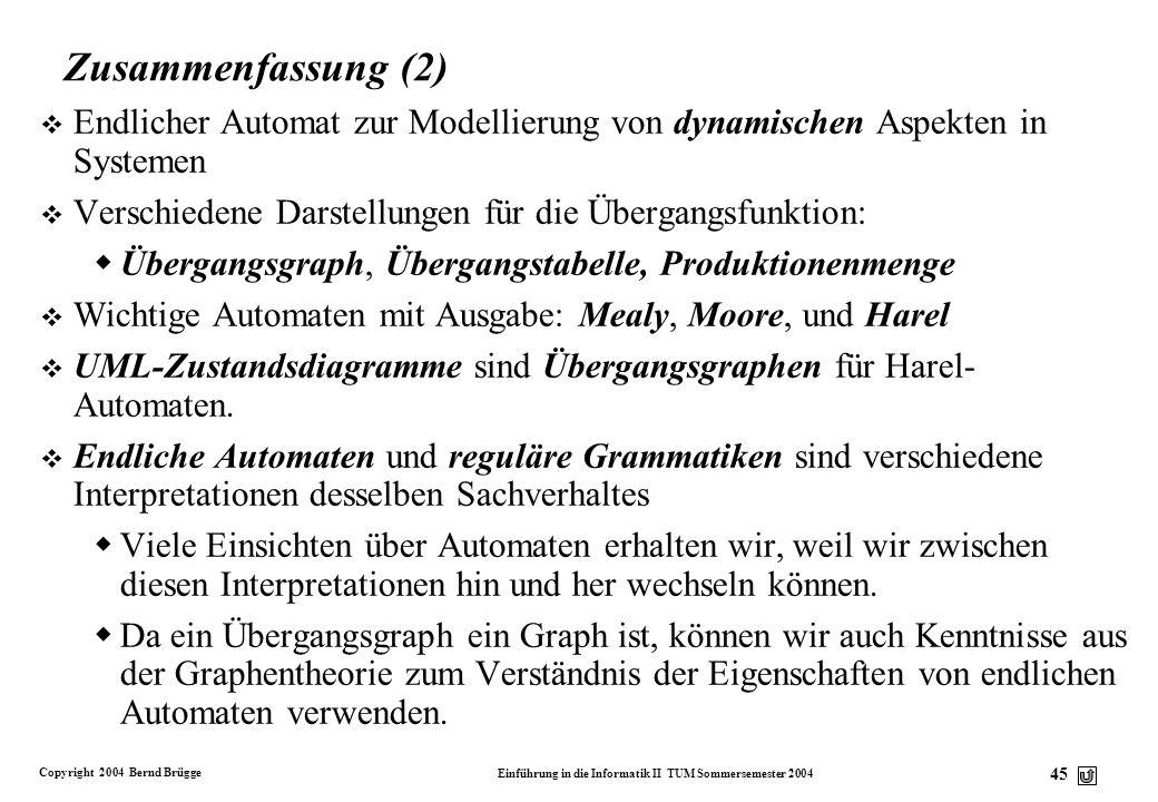 Copyright 2004 Bernd Brügge Einführung in die Informatik II TUM Sommersemester 2004 44 Zusammenfassung (1) Mealy-Automat: Ausgabe nur bei Zustandsüber